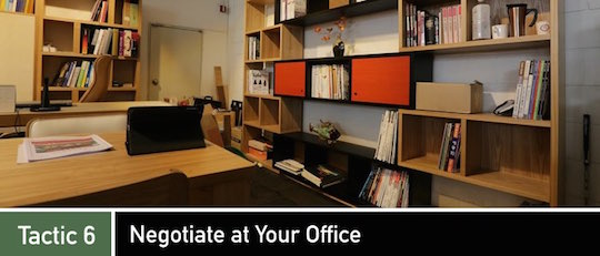 Negotiation Tactic 6: Negotiate at Your Office