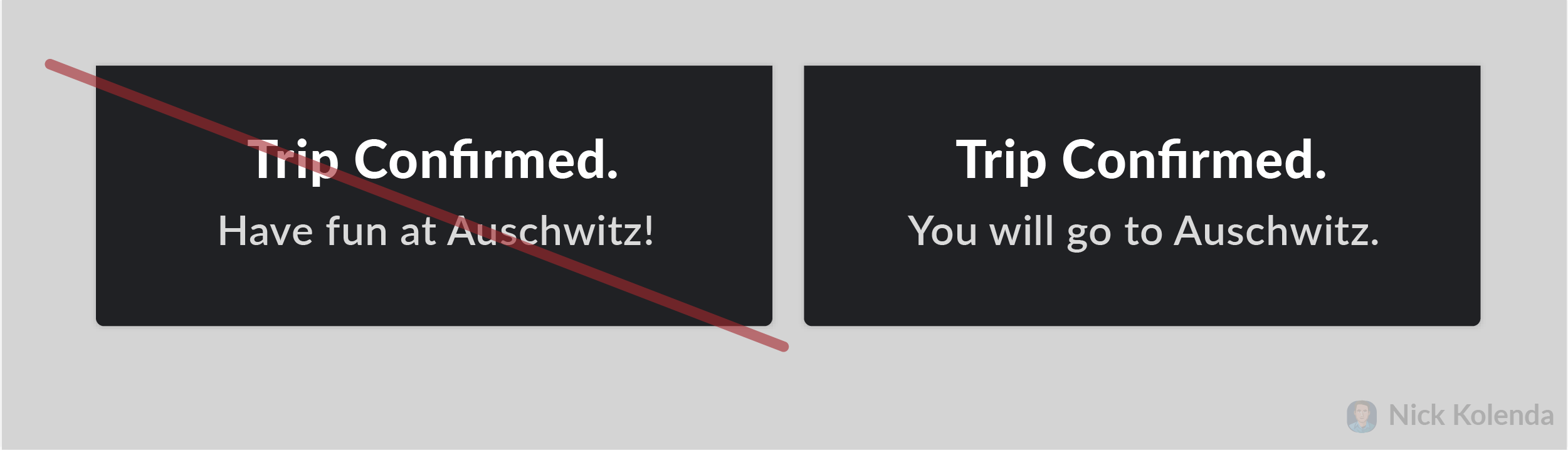 Trip Confirmed, have fun at Auswitz! vs. Trip Confirmed, you will go to Auswitz.