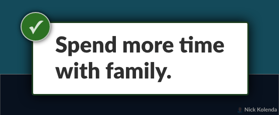 """Example: """"Spend more time with family."""""""