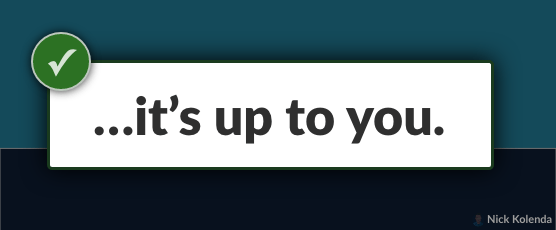 """""""it's up to you"""""""