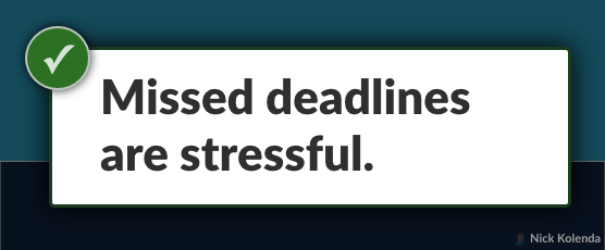"""Example: """"Missed deadlines are stressful"""""""