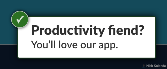 """Example: """"Productivity fiend? You'll love our app."""""""